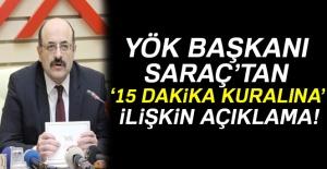 YÖK Başkanı Saraç'tan '15 dakika' kuralına ilişkin açıklama!