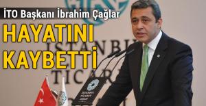 İstanbul Ticaret Odası Başkanı İbrahim Çağlar hayatını kaybetti