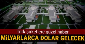 Türk şirketlere güzel haber! Milyarlarca dolar gelecek!