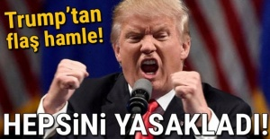 Trump'tan flaş hamle: Yasakladı