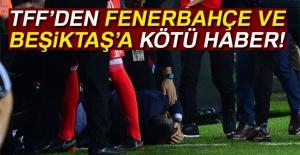 Fenerbahçe ve Beşiktaş'a...
