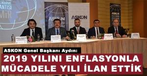 ASKON Başkanı Aydın: '2019 yılını enflasyonla mücadele yılı ilan ettik'