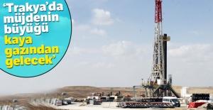 'Trakya'da müjdenin büyüğü kaya gazından gelecek'