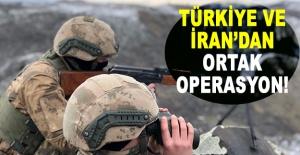 Türkiye ve İran'dan ortak operasyon!