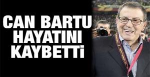 Can Bartu vefat etti!