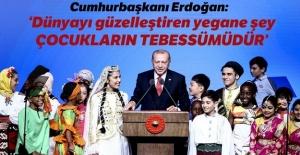 Erdoğan: Dünyayı güzelleştiren yegane şey çocukların tebessümüdür