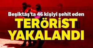 Beşiktaş'ta 46 kişiyi şehit eden terörist yakalandı