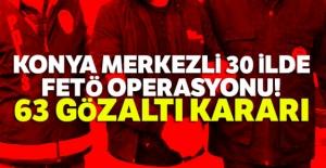 Konya merkezli 30 ilde FETÖ operasyonu! 63 gözaltı kararı