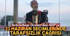Teröristbaşı Öcalan'dan HDP'ye 23 Haziran seçimlerinde tarafsızlık çağrısı