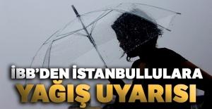 İBB'den İstanbullulara yağış uyarısı