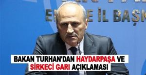 Bakan Turhan'dan Haydarpaşa ve Sirkeci Garı açıklaması