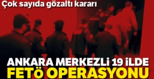 Ankara merkezli 19 ilde FETÖ operasyonu