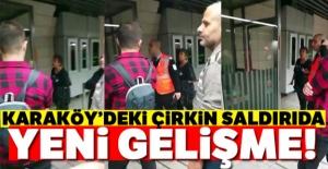 Karaköy'deki çirkin saldırıda yeni gelişme!