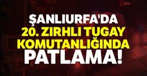 Şanlıurfa'da 20. Zırhlı Tugay Komutanlığında patlama