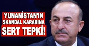 Bakan Çavuşoğlu'ndan Yunanistan'ın skandal kararına sert tepki!