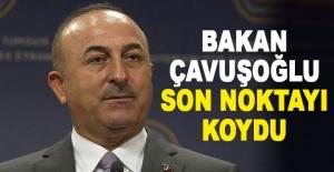 Bakan Çavuşoğlu son noktayı koydu