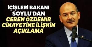 İçişleri Bakanı Soylu'dan Ceren Özdemir cinayetine ilişkin açıklama