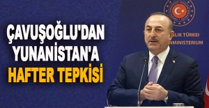 Çavuşoğlu'dan Yunanistan'a Hafter tepkisi