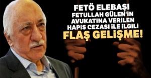 FETÖ elebaşı Fetullah Gülen'in avukatına verilen hapis cezası ile ilgili flaş gelişme!