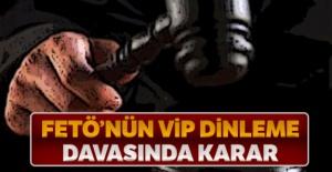 FETÖ'nün VIP dinleme davasında karar