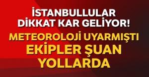 İstanbul kara hazır, ekipler yollarda bekliyor