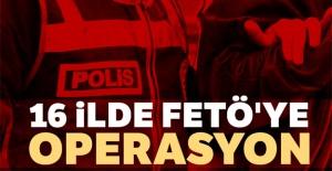 16 ilde FETÖ'ye operasyon