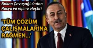 Bakan Çavuşoğlu'ndan Rusya ve rejime eleştiri
