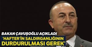 """Bakan Çavuşoğlu: """"Hafter'in ihlallerini ve saldırganlığının durdurması gerek"""""""