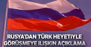 Rusya'dan Türk heyetiyle görüşmeye ilişkin açıklama