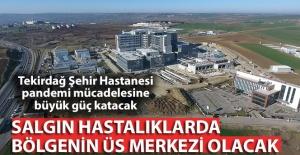 Tekirdağ Şehir Hastanesi pandemi mücadelesine büyük güç katacak