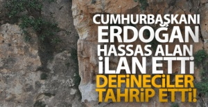 Cumhurbaşkanı Erdoğan hassas alan ilan etti, defineciler tahrip etti