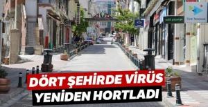 Dört şehirde virüs yeniden hortladı